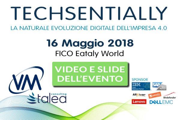 Pubblicati tutti gli atti di Techsentially: L'evento di VM Sistemi e Talea Consulting incentrato su Impresa 4.0 e ICT Security per l'evoluzione digitale