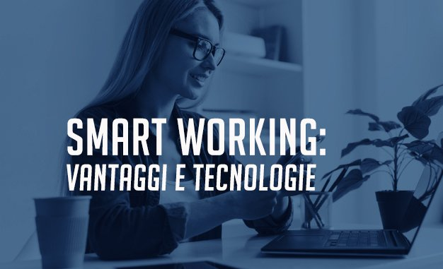 Smart Working: i vantaggi e le tecnologie
