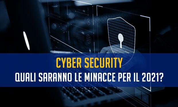 Cyber Security: quali saranno le minacce per il 2021?